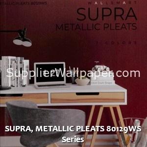 SUPRA, METALLIC PLEATS 80129WS Series